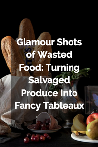 Glamour_Shots_of_Wasted_Food_Turning_Salvaged_Produce_Into_Fancy_Tableaux.png