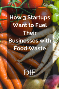 How_3_Startups_Want_to_Fuel_Their_Businesses_with_Food_Waste.png