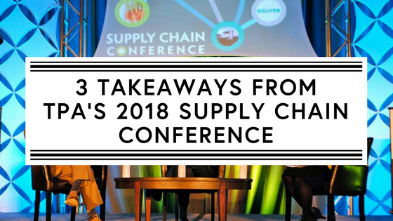 3 takeaways from TPA's 2018 Supply Chain Conference-1